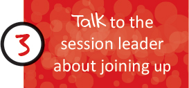 Easy to Join 3 - Talk to the Session Leader about joining up
